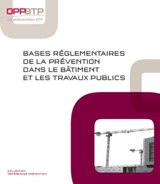 OUVRAGE - A1 G 10 17 - Bases réglementaires de la prévention dans le bâtiment et les travaux publics
